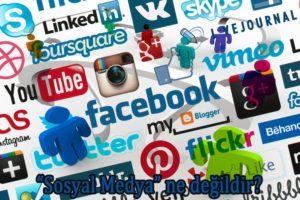 Sosyal medya ne değildir