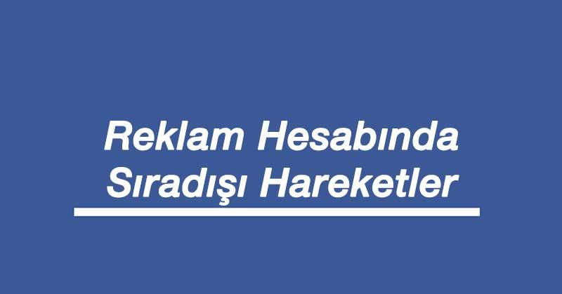 Facebook Reklam Hesabı Sıradışı Hareketler