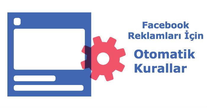 Facebook Reklamları Otomatik Kural Nedir