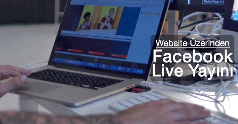 Facebook Canlı Yayın Masaüstü Bilgisayar Üzerinden Nasıl Yapılır