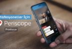 Periscope Producer ile Yüksek Kalite Canlı Yayın